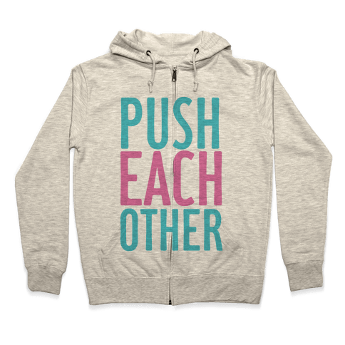 Push Each Other Zip Hoodie