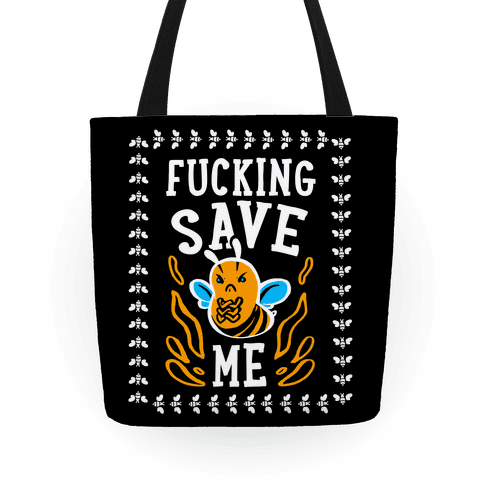 F***ing Save Me! (Honeybee) Tote