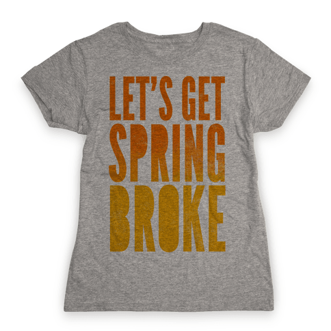 Spring Broke Womens T-Shirt