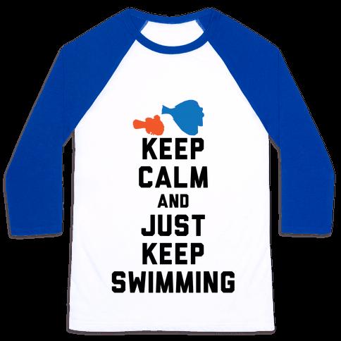 Keep Calm And Just Keep Swimming Baseball Tee