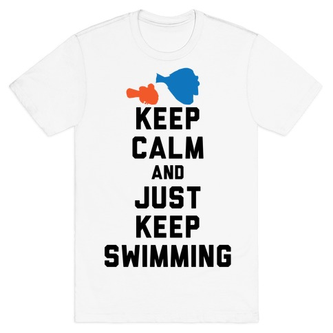 Keep Calm And Just Keep Swimming Mens T-Shirt