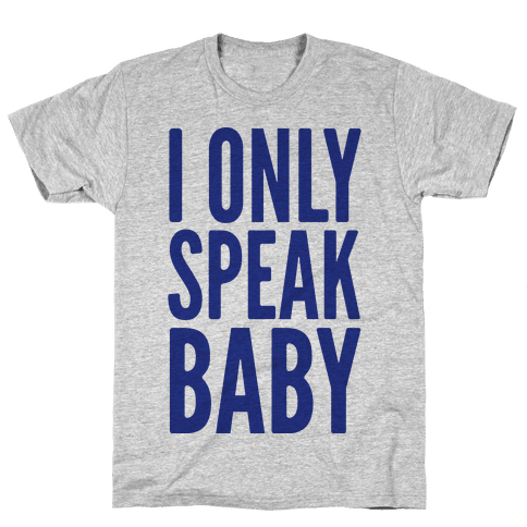 I Only Speak Baby Mens T-Shirt