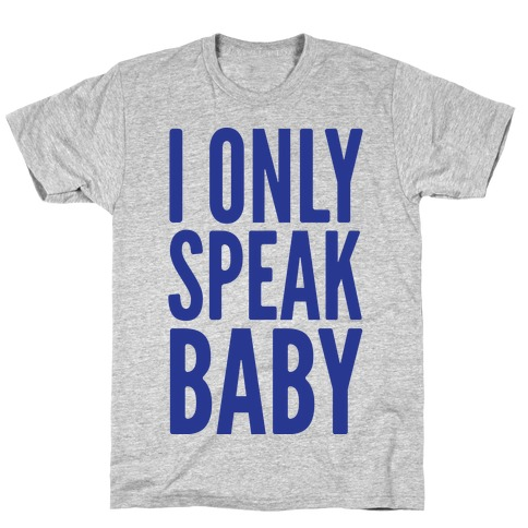 I Only Speak Baby T-Shirt