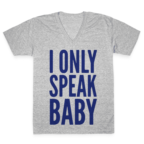 I Only Speak Baby V-Neck Tee Shirt