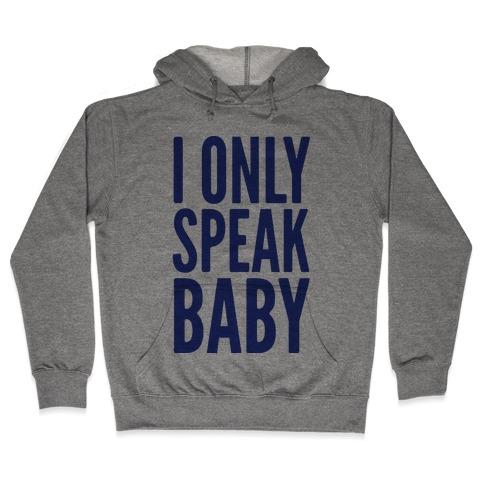I Only Speak Baby Hooded Sweatshirt