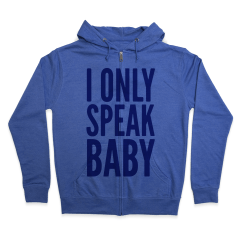 I Only Speak Baby Zip Hoodie