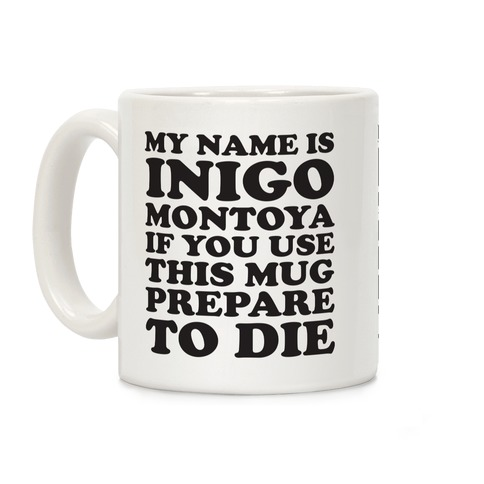 My Name Is Inigo Montoya If You Use This Mug Prepare To Die Coffee Mug