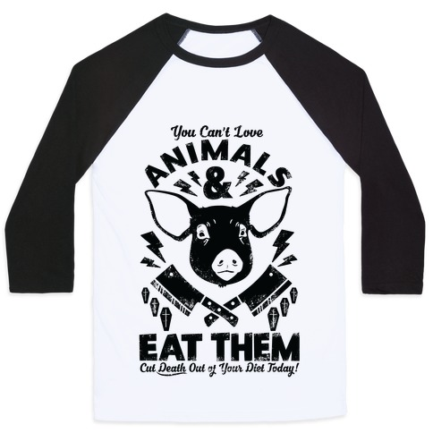 You Can't Love Animals and Eat Them Baseball Tee