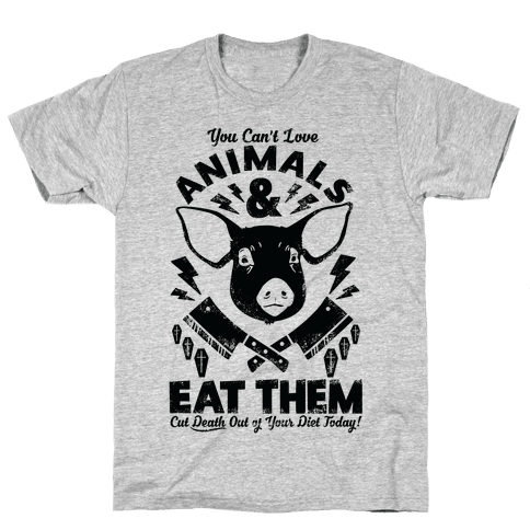 You Can't Love Animals and Eat Them Mens T-Shirt