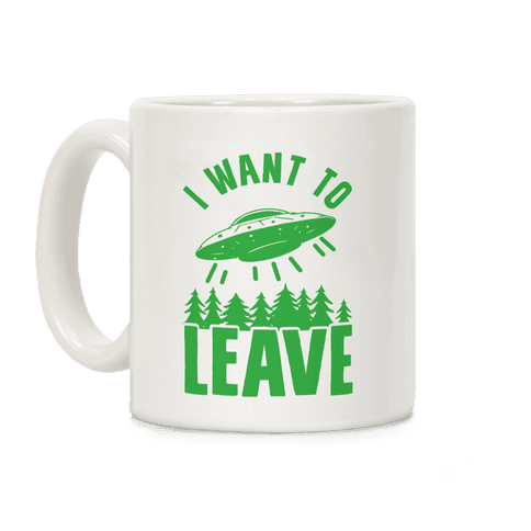 I Want To Leave Coffee Mug
