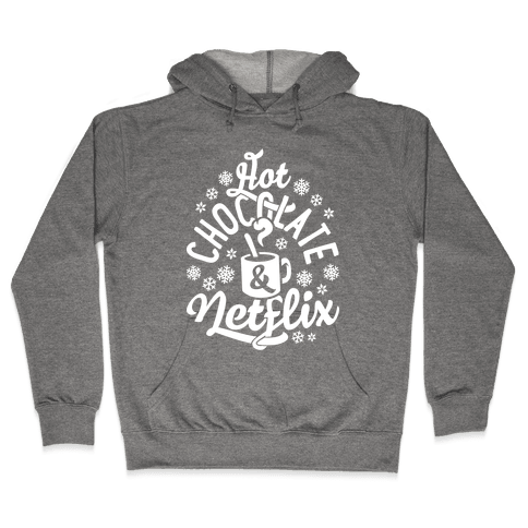 Hot Chocolate And Netflix Hooded Sweatshirt