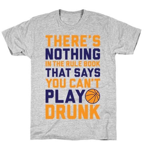 Nothing In The Rule Book Says You Can't Play Drunk Mens T-Shirt