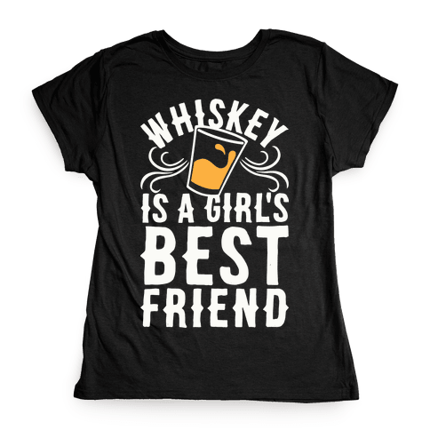 Whiskey Is A Girl's Best Friend Womens T-Shirt