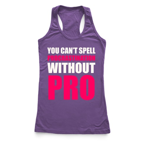 You Can't Spell Procrastination Without PRO Racerback Tank Top