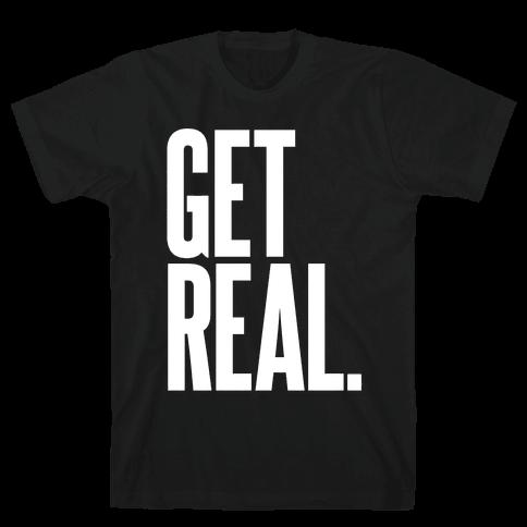 Get Real Mens T-Shirt