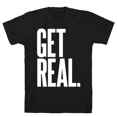 Get Real Mens T-Shirt