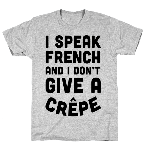 I Speak French And I Don't Give A Crepe Mens T-Shirt