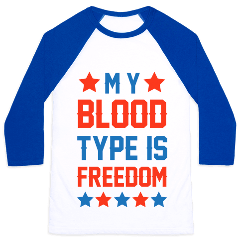 My Blood Type Is Freedom Baseball Tee