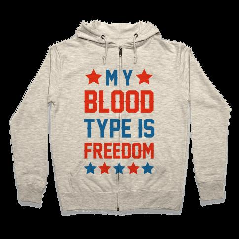My Blood Type Is Freedom Zip Hoodie