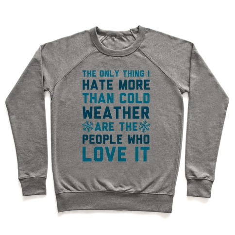 The Only Thing I Hate More Than Cold Weather Pullover