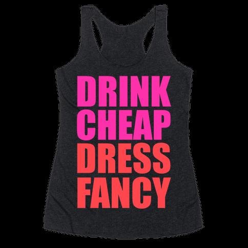 Drink Cheap, Dress Fancy Racerback Tank Top