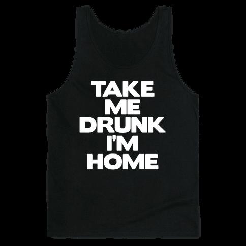Take Me Drunk I'm Home Tank Top