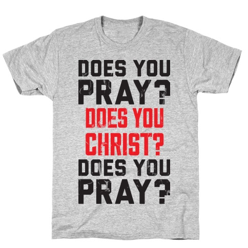 Does You Pray T-Shirt