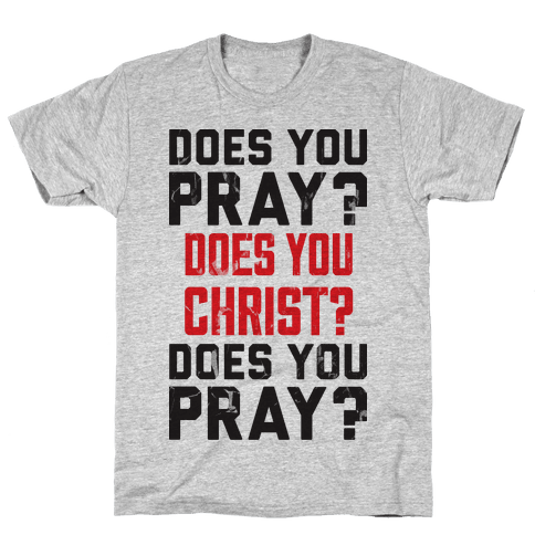 Does You Pray Mens T-Shirt