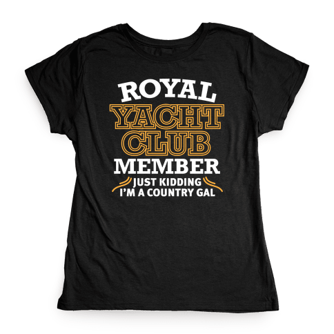 Royal Yacht Club Member (Just Kidding) Womens T-Shirt