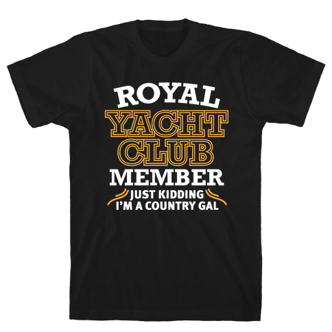 Royal Yacht Club Member (Just Kidding) Mens T-Shirt