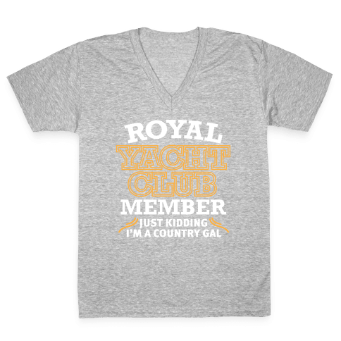 Royal Yacht Club Member (Just Kidding) V-Neck Tee Shirt