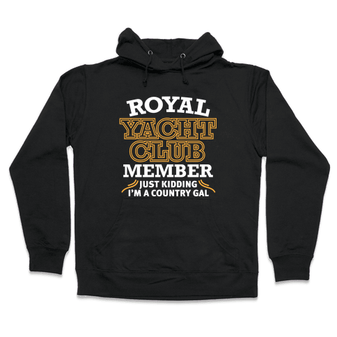 Royal Yacht Club Member (Just Kidding) Hooded Sweatshirt