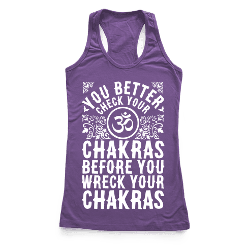 You Better Check Your Chakra Before You Wreck Your Chakras Racerback Tank Top