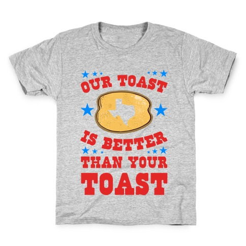 Texas Toast is Better Than your Toast Kids T-Shirt
