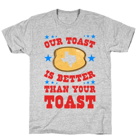 Texas Toast is Better Than your Toast T-Shirt