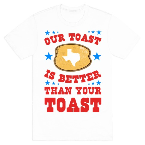 Texas Toast is Better Than your Toast Mens T-Shirt