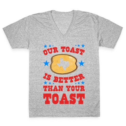 Texas Toast is Better Than your Toast V-Neck Tee Shirt
