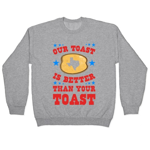 Texas Toast is Better Than your Toast Pullover