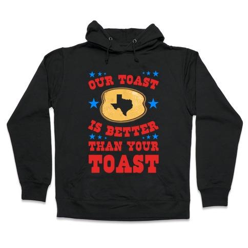 Texas Toast is Better Than your Toast Hooded Sweatshirt