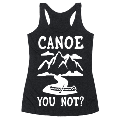 Canoe You Not Racerback Tank Top