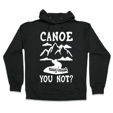 Canoe You Not Hooded Sweatshirt