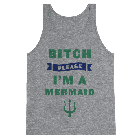 Bitch Please I'm a Mermaid Tank Top