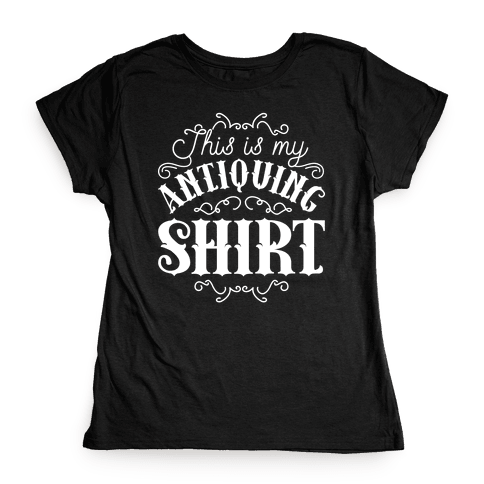 This Is My Antiquing Shirt Womens T-Shirt