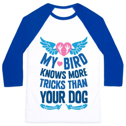 My Bird Knows More Tricks Than Your Dog Baseball Tee