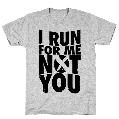 I Run For Me, Not For You Mens T-Shirt