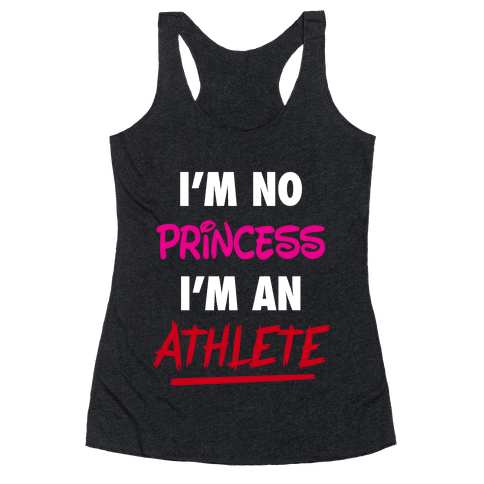 I'm No Princess, I'm An Athlete Racerback Tank Top