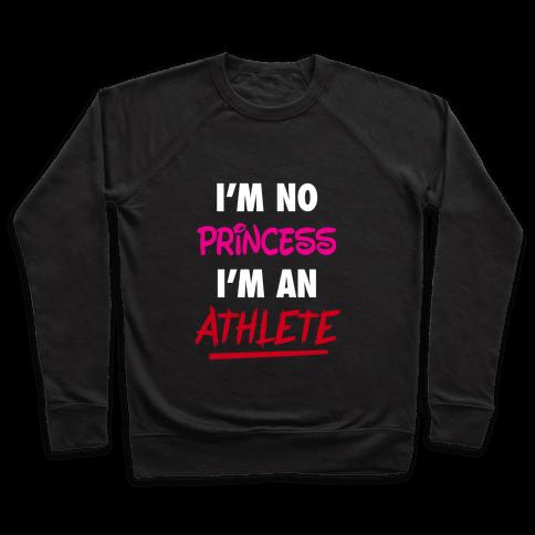 I'm No Princess, I'm An Athlete Pullover