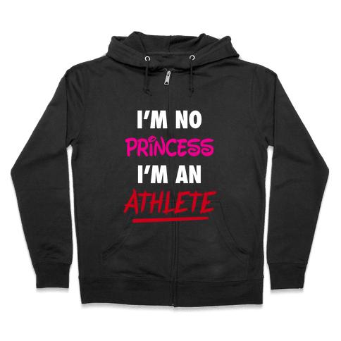 I'm No Princess, I'm An Athlete Zip Hoodie