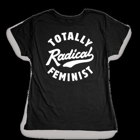 Totally Radical Feminist Womens T-Shirt