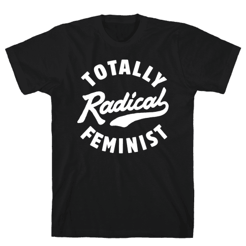 Totally Radical Feminist Mens T-Shirt